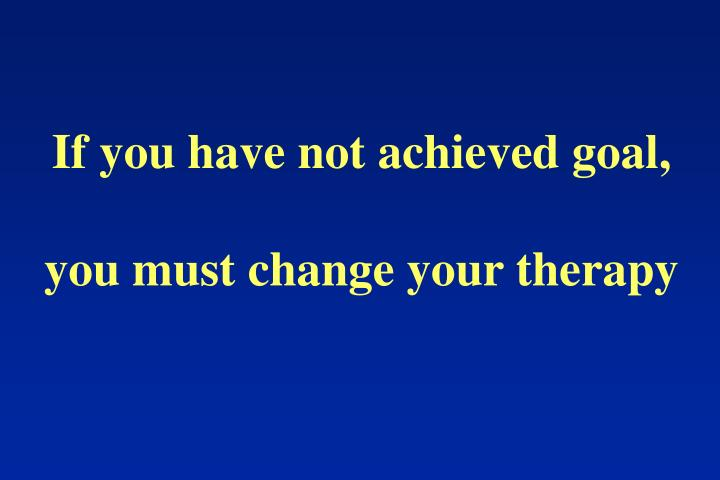 If you have not achieved goal,