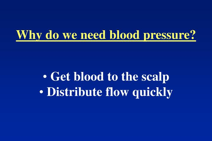 Why do we need blood pressure?