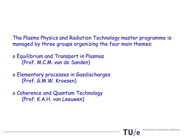 The Plasma Physics and Radiation Technology master programme is