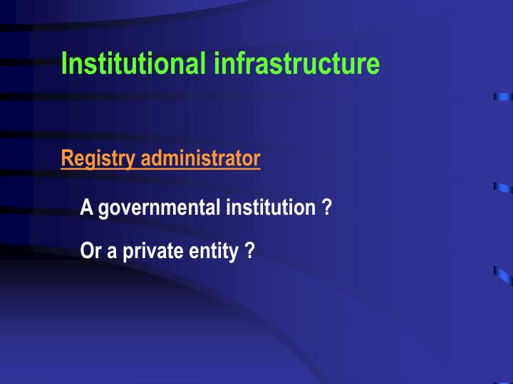 Institutional infrastructure
