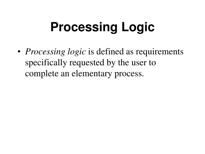 Processing Logic