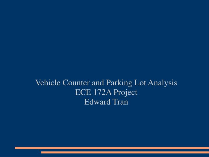 vehicle counter and parking lot analysis ece 172a project edward tran