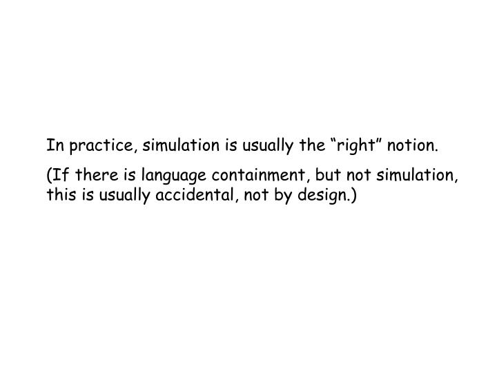 "In practice, simulation is usually the ""right"" notion."