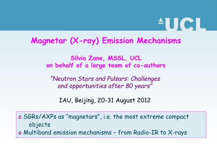 Magnetar x ray emission mechanisms silvia zane mssl ucl on behalf of a large team of co authors
