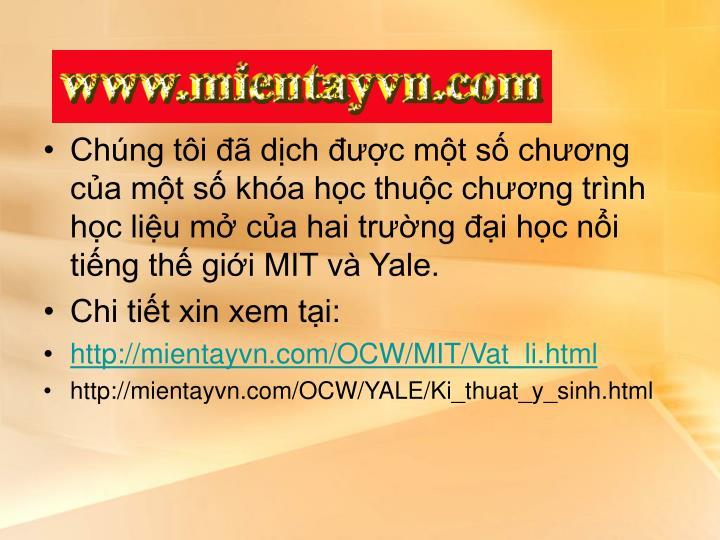 Chúng tôi đã dịch được một số chương của một số khóa học thuộc chương trình học liệu mở của hai trường đại học nổi tiếng thế giới MIT và Yale.