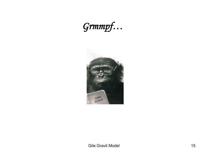 Grmmpf…