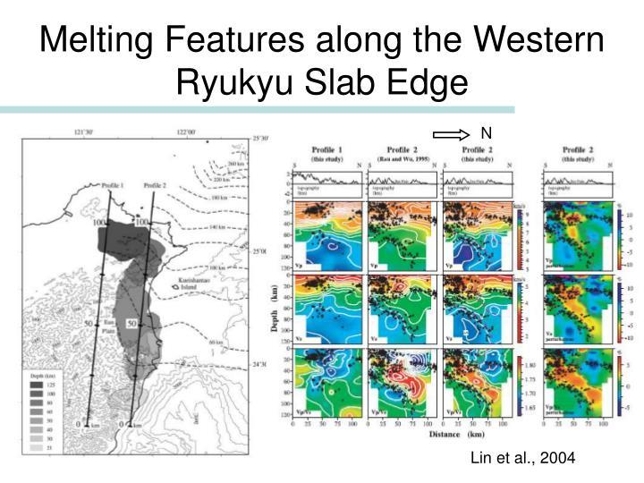Melting Features along the Western Ryukyu Slab Edge