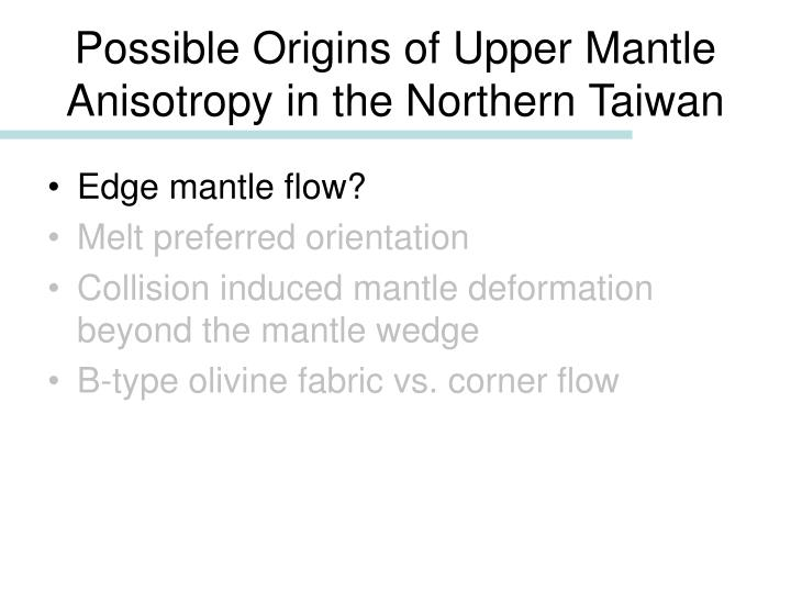 Possible Origins of Upper Mantle Anisotropy in the Northern Taiwan
