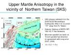 upper mantle anisotropy in the vicinity of northern taiwan sks