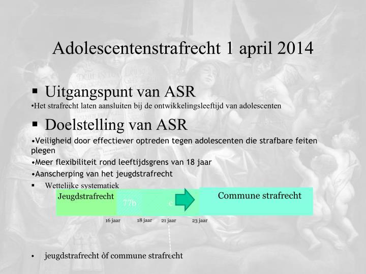 Adolescentenstrafrecht 1 april 2014