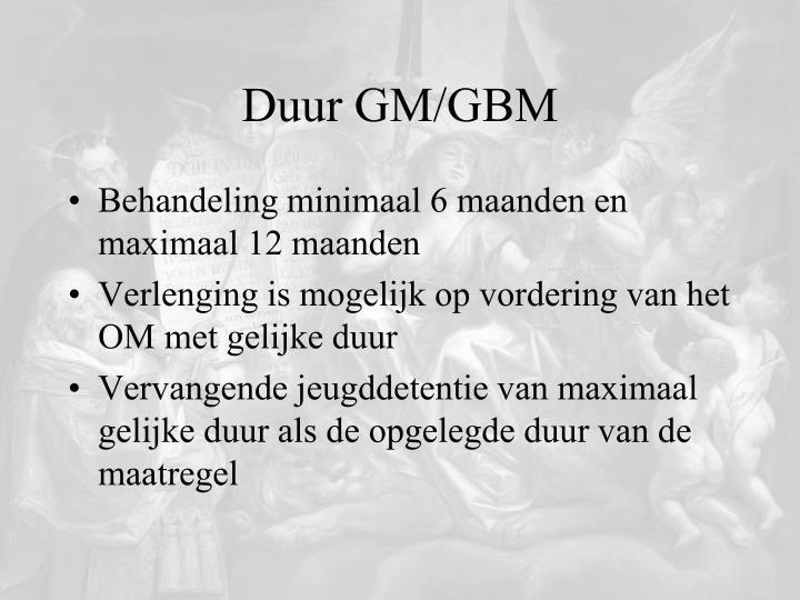 Duur GM/GBM