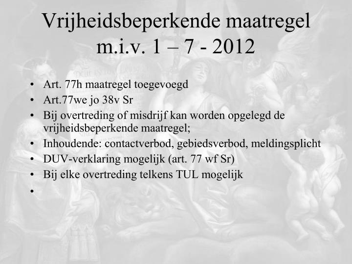 Vrijheidsbeperkende maatregel m.i.v. 1 – 7 - 2012