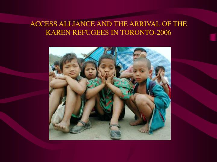 Access alliance and the arrival of the karen refugees in toronto 2006