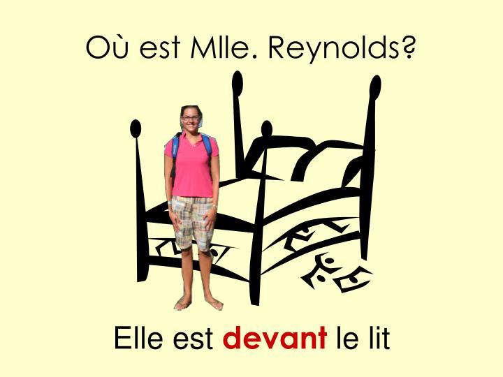 Où est Mlle. Reynolds?