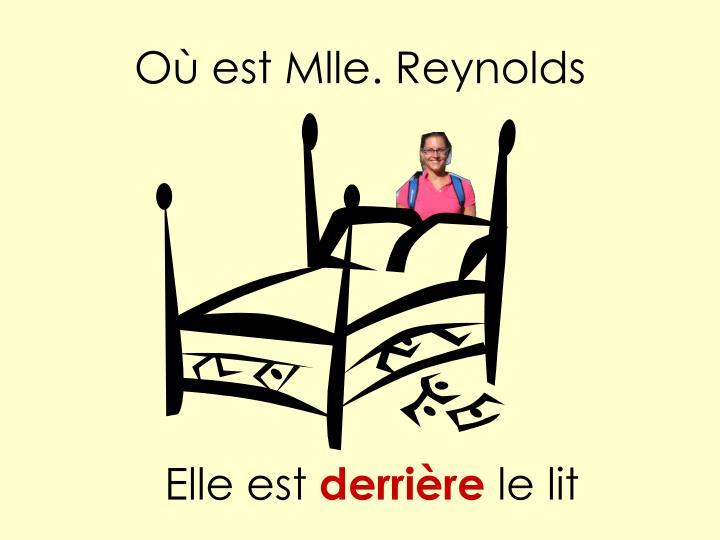 Où est Mlle. Reynolds