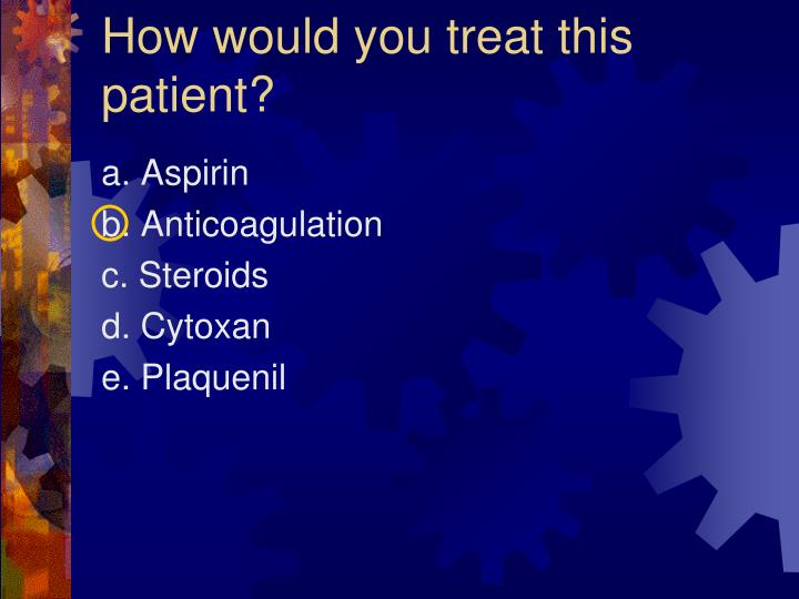 How would you treat this patient?