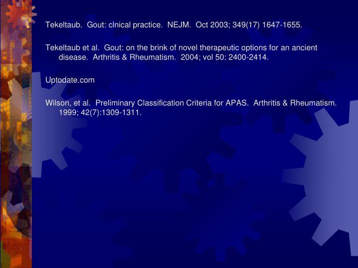 Tekeltaub.  Gout: clnical practice.  NEJM.  Oct 2003; 349(17) 1647-1655.