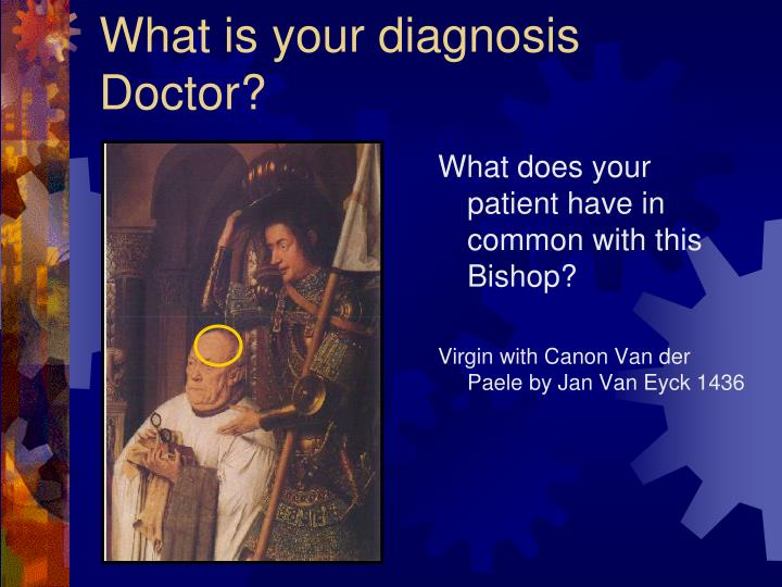 What is your diagnosis Doctor?