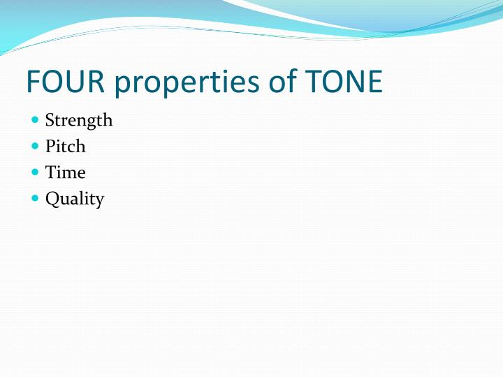 FOUR properties of TONE
