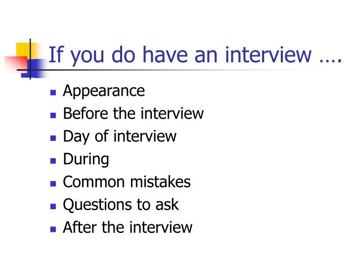If you do have an interview ….