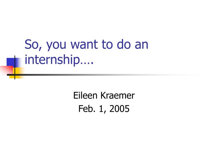 So you want to do an internship