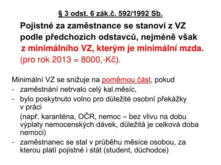 § 3 odst. 6 zák.č. 592/1992 Sb.