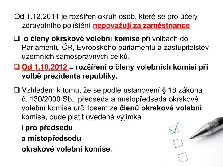 Od 1.12.2011 je rozšířen okruh osob, které se pro účely zdravotního pojištění
