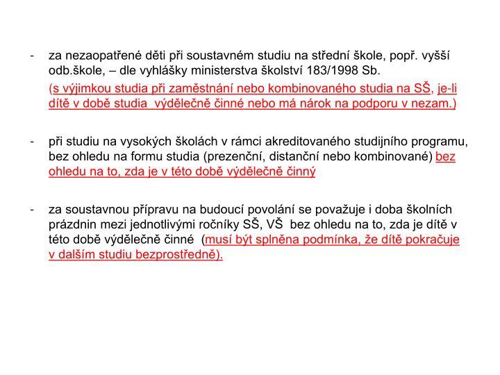 za nezaopatřené děti při soustavném studiu na střední škole, popř. vyšší odb.škole, – dle vyhlášky ministerstva školství 183/1998 Sb.