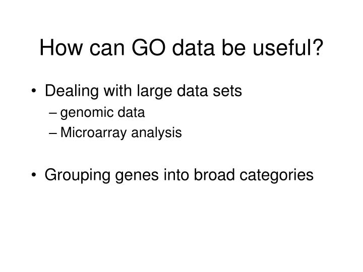 How can go data be useful