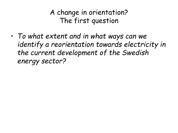 A change in orientation the first question