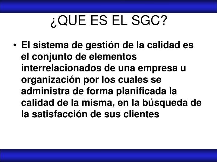 ¿QUE ES EL SGC?