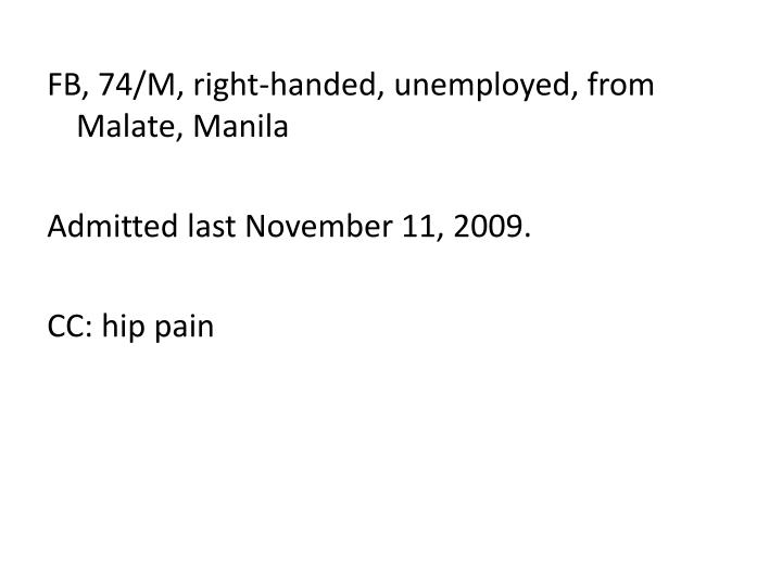 FB, 74/M, right-handed, unemployed, from Malate, Manila