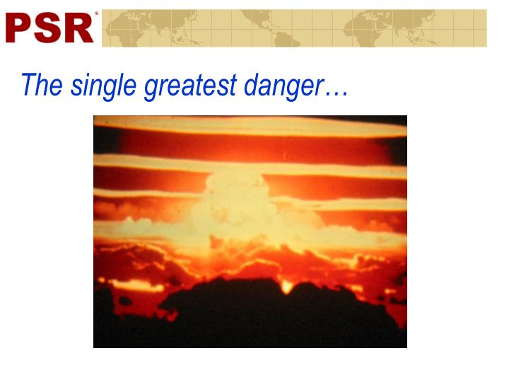 The single greatest danger…