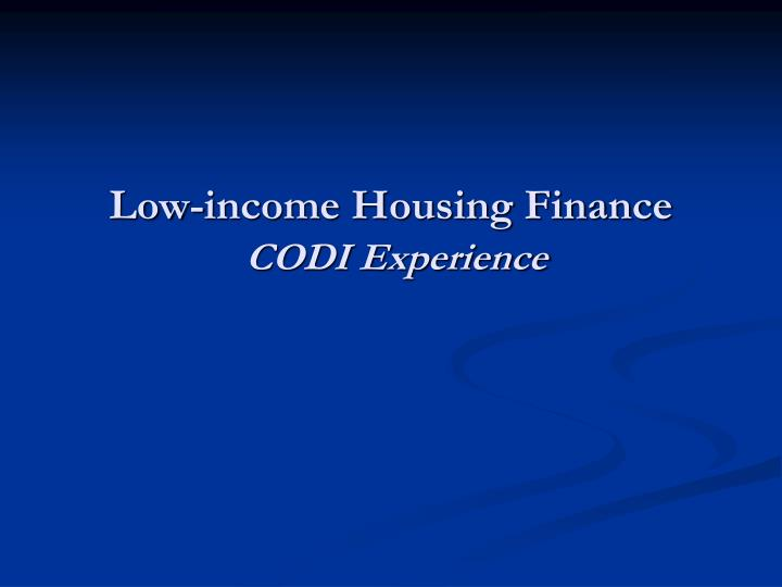 Low income housing finance codi experience