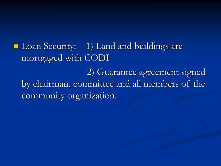 Loan Security:    1) Land and buildings are mortgaged with CODI