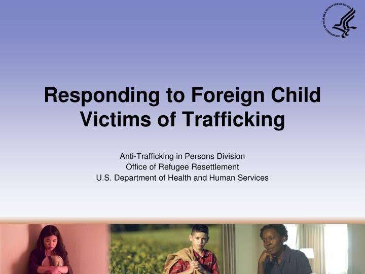 Responding to foreign child victims of trafficking
