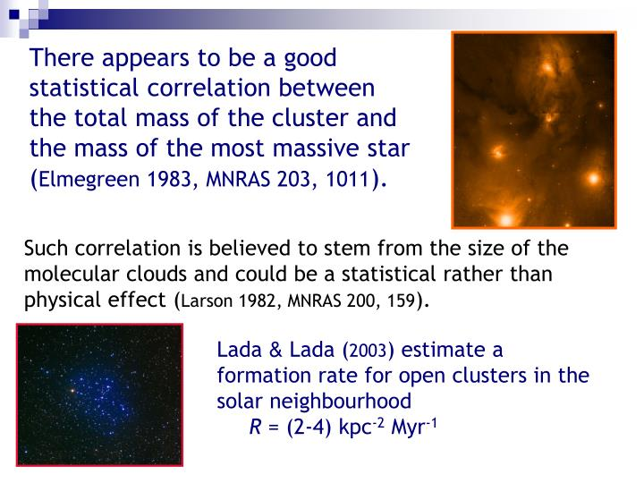 There appears to be a good statistical correlation between the total mass of the cluster and the mass of the most massive star (