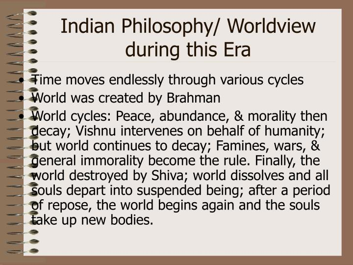 Indian Philosophy/ Worldview during this Era