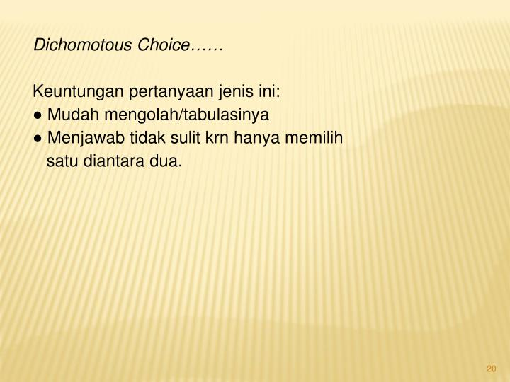 Dichomotous Choice……