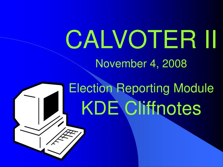 calvoter ii november 4 2008 election reporting module kde cliffnotes