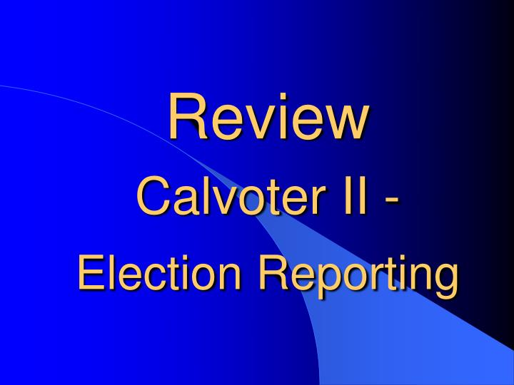 Review calvoter ii election reporting