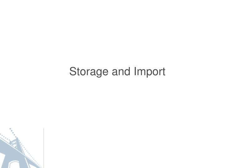 Storage and Import