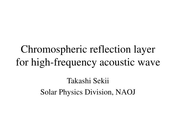 Chromospheric reflection layer for high frequency acoustic wave