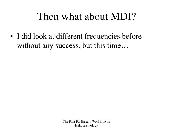 Then what about MDI?