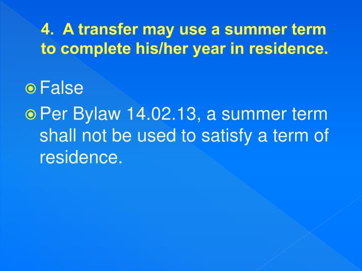 4.  A transfer may use a summer term to complete his/her year in residence.