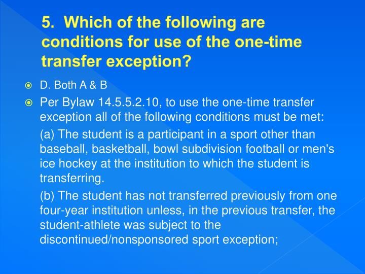 5.  Which of the following are conditions for use of the one-time transfer exception?