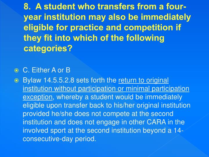 8.  A student who transfers from a four-year institution may also be immediately eligible for practice and competition if they fit into which of the following categories?