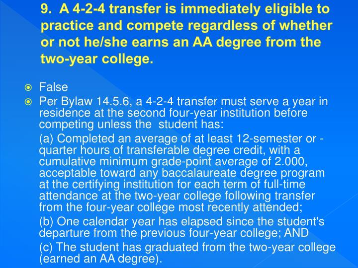 9.  A 4-2-4 transfer is immediately eligible to practice and compete regardless of whether or not he/she earns an AA degree from the two-year college.