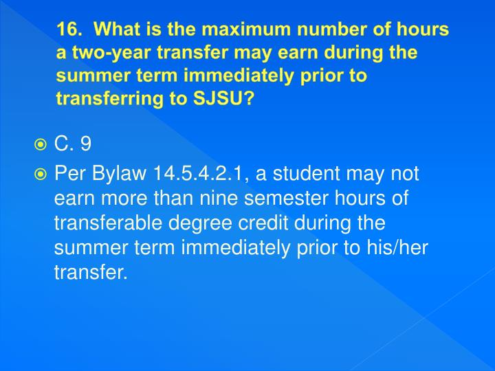 16.  What is the maximum number of hours a two-year transfer may earn during the summer term immediately prior to transferring to SJSU?