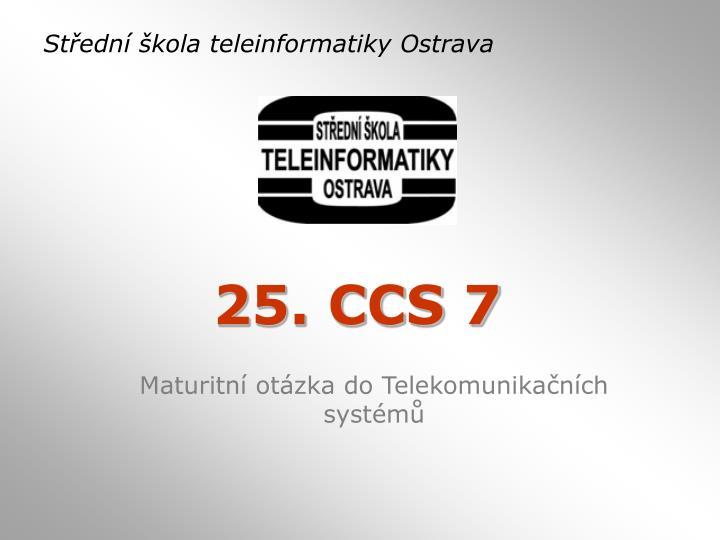 25 ccs 7
